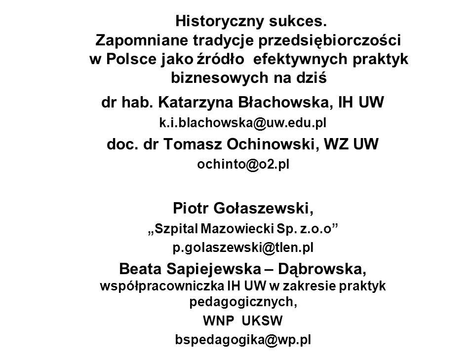 Historyczny sukces. Zapomniane tradycje przedsiębiorczości w Polsce jako źródło efektywnych praktyk biznesowych na dziś dr hab. Katarzyna Błachowska,