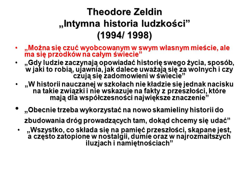 """Theodore Zeldin """"Intymna historia ludzkości"""" (1994/ 1998) """"Można się czuć wyobcowanym w swym własnym mieście, ale ma się przodków na całym świecie""""""""Mo"""