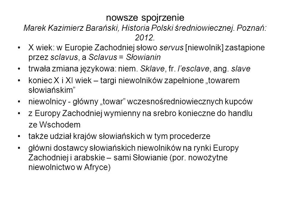 nowsze spojrzenie Marek Kazimierz Barański, Historia Polski średniowiecznej. Poznań: 2012. X wiek: w Europie Zachodniej słowo servus [niewolnik] zastą