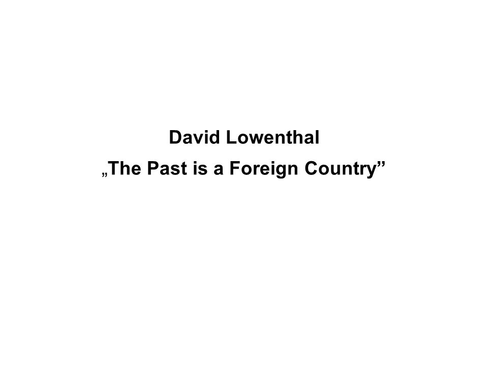 "David Lowenthal ""The Past is a Foreign Country"""