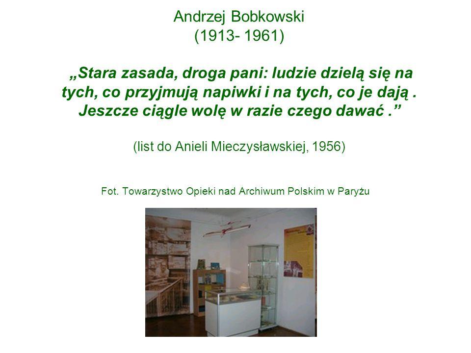 """Andrzej Bobkowski (1913- 1961) """"Stara zasada, droga pani: ludzie dzielą się na tych, co przyjmują napiwki i na tych, co je dają. Jeszcze ciągle wolę w"""