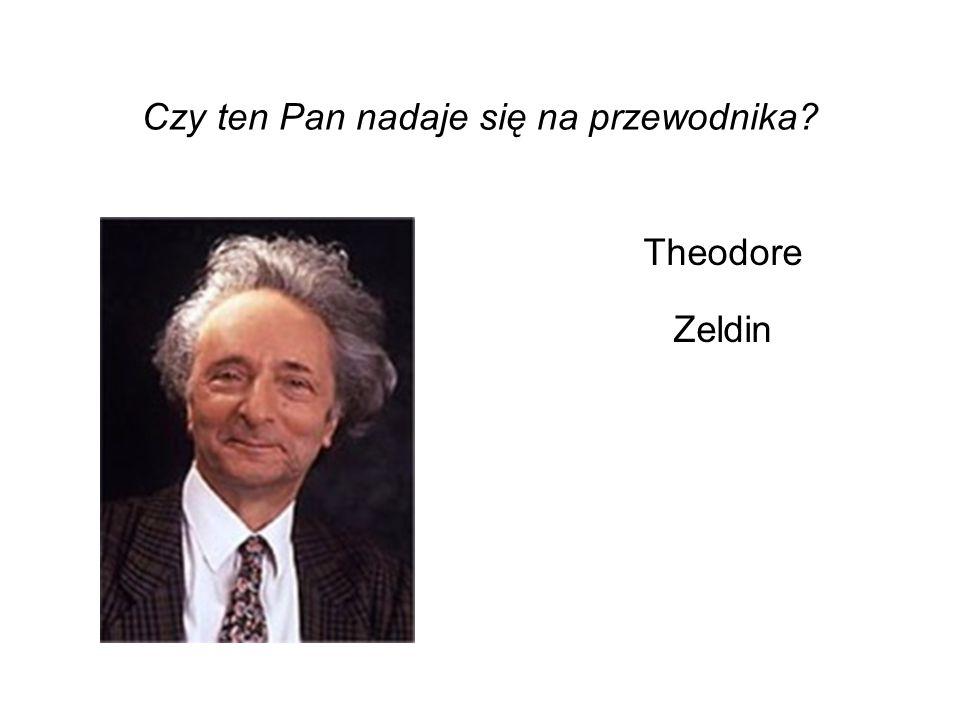 Czy ten Pan nadaje się na przewodnika? Theodore Zeldin