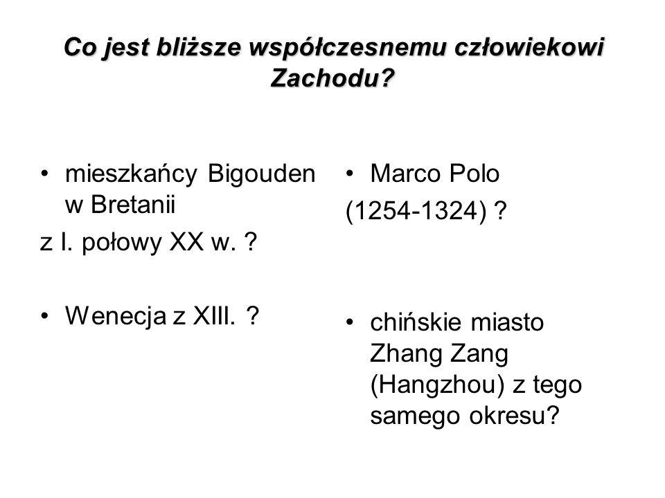 Co jest bliższe współczesnemu człowiekowi Zachodu? mieszkańcy Bigouden w Bretanii z I. połowy XX w. ? Wenecja z XIII. ? Marco Polo (1254-1324) ? chińs