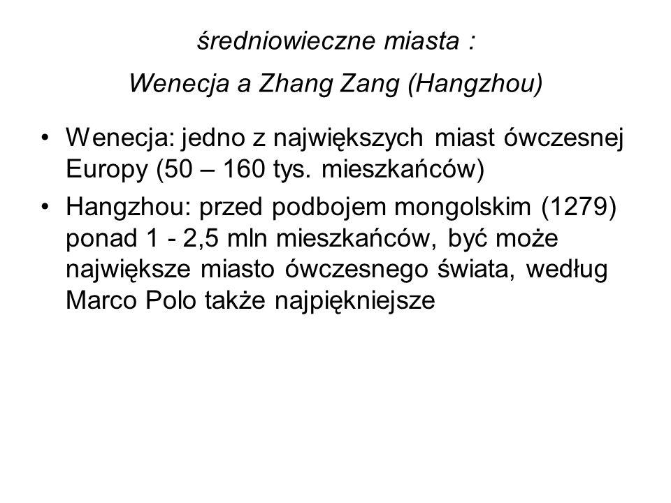 średniowieczne miasta : Wenecja a Zhang Zang (Hangzhou) Wenecja: jedno z największych miast ówczesnej Europy (50 – 160 tys. mieszkańców) Hangzhou: prz