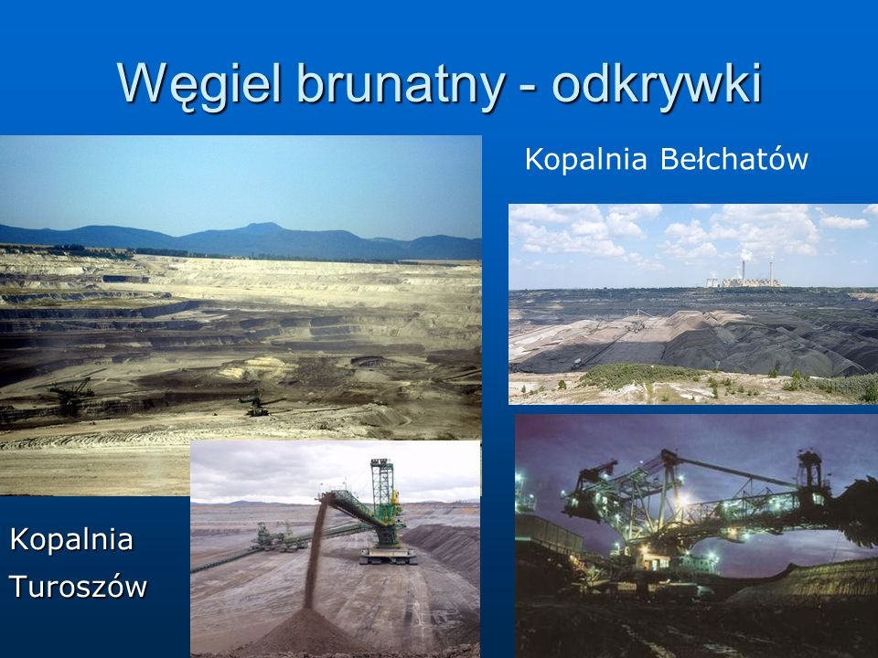 Węgiel brunatny - odkrywki KopalniaTuroszów Kopalnia Bełchatów