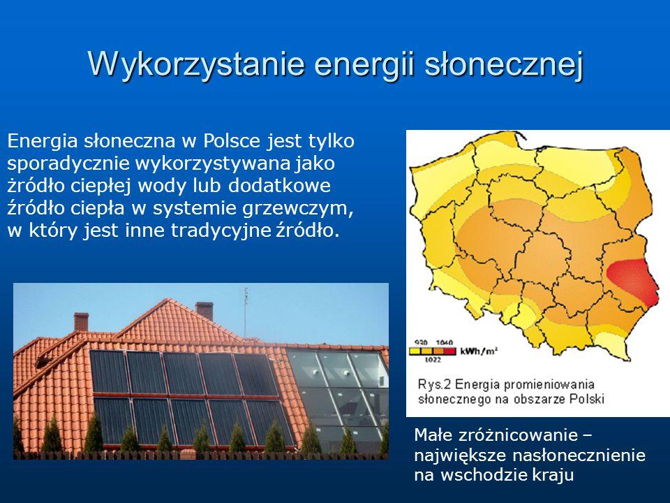 Wykorzystanie energii słonecznej Energia słoneczna w Polsce jest tylko sporadycznie wykorzystywana jako żródło ciepłej wody lub dodatkowe źródło ciepła w systemie grzewczym, w który jest inne tradycyjne źródło.
