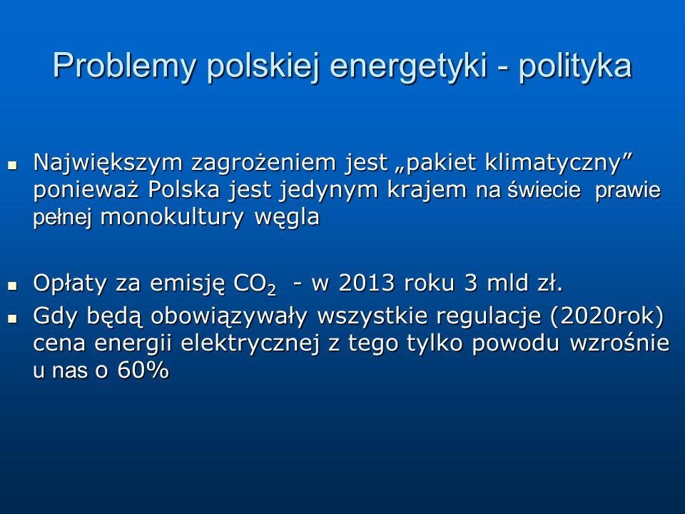 """Problemy polskiej energetyki - polityka Największym zagrożeniem jest """"pakiet klimatyczny ponieważ Polska jest jedynym krajem na świecie prawie pełnej monokultury węgla Największym zagrożeniem jest """"pakiet klimatyczny ponieważ Polska jest jedynym krajem na świecie prawie pełnej monokultury węgla Opłaty za emisję CO 2 - w 2013 roku 3 mld zł."""