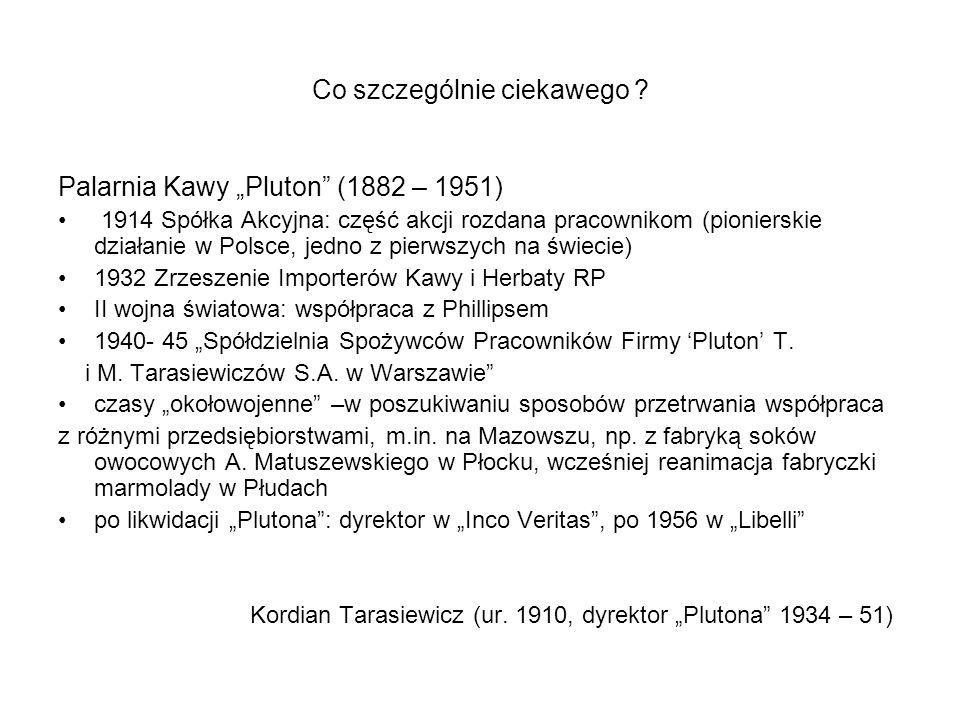 """Co szczególnie ciekawego ? Palarnia Kawy """"Pluton"""" (1882 – 1951) 1914 Spółka Akcyjna: część akcji rozdana pracownikom (pionierskie działanie w Polsce,"""