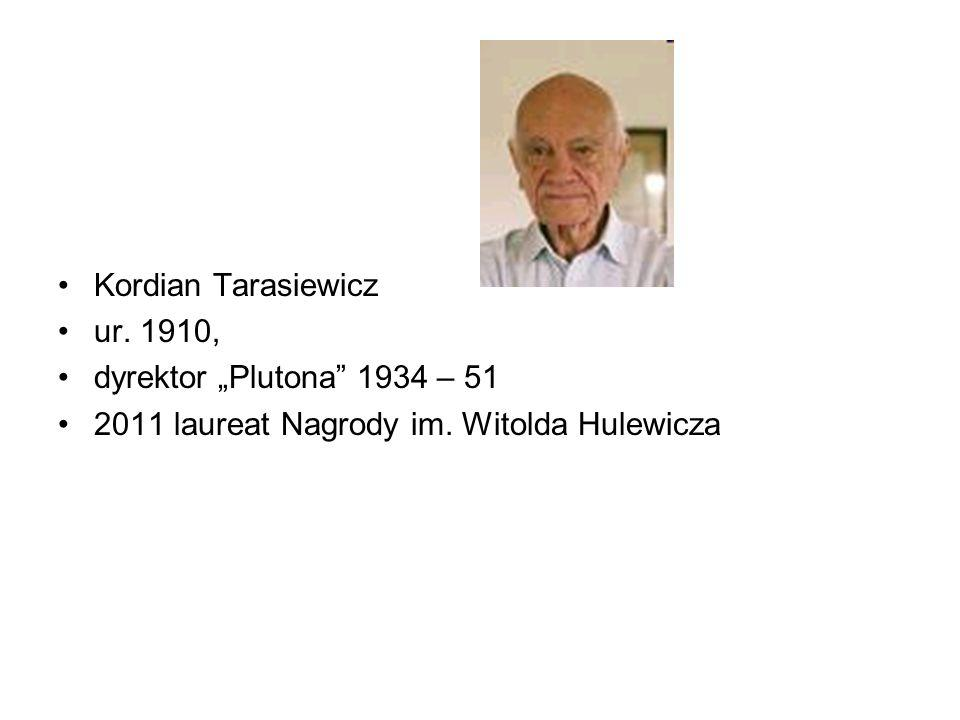 """Kordian Tarasiewicz ur. 1910, dyrektor """"Plutona"""" 1934 – 51 2011 laureat Nagrody im. Witolda Hulewicza"""