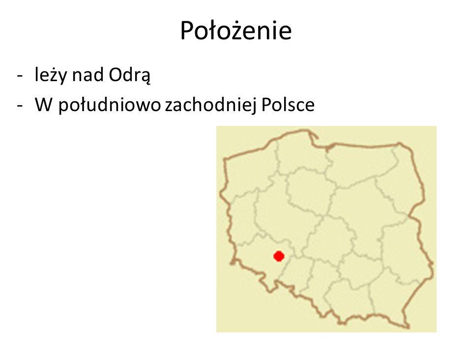 Położenie -leży nad Odrą -W południowo zachodniej Polsce