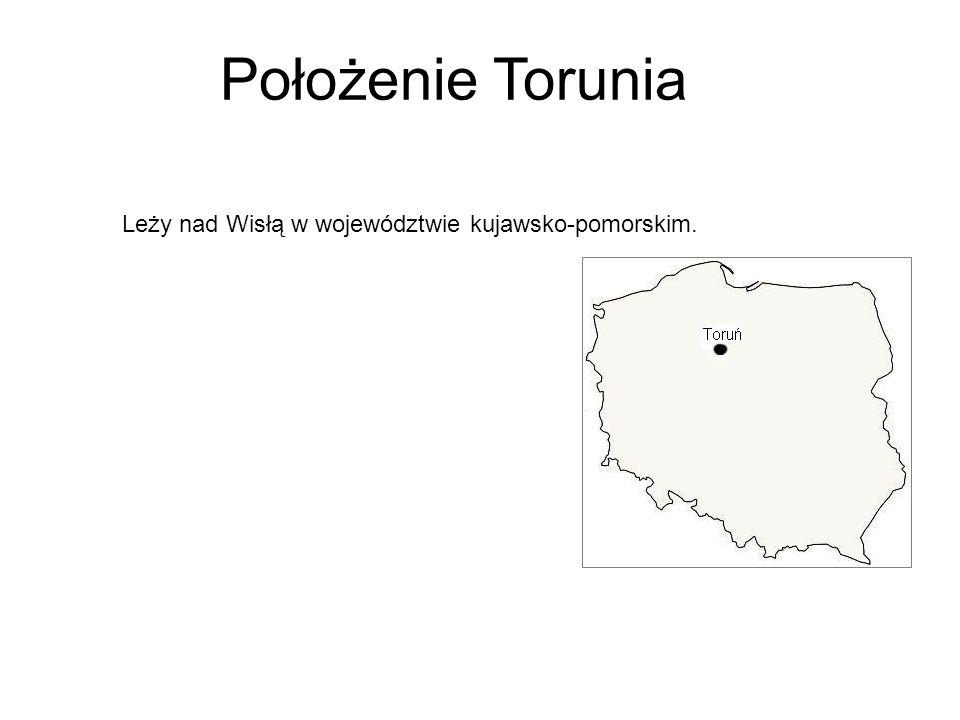 Położenie Torunia Leży nad Wisłą w województwie kujawsko-pomorskim.