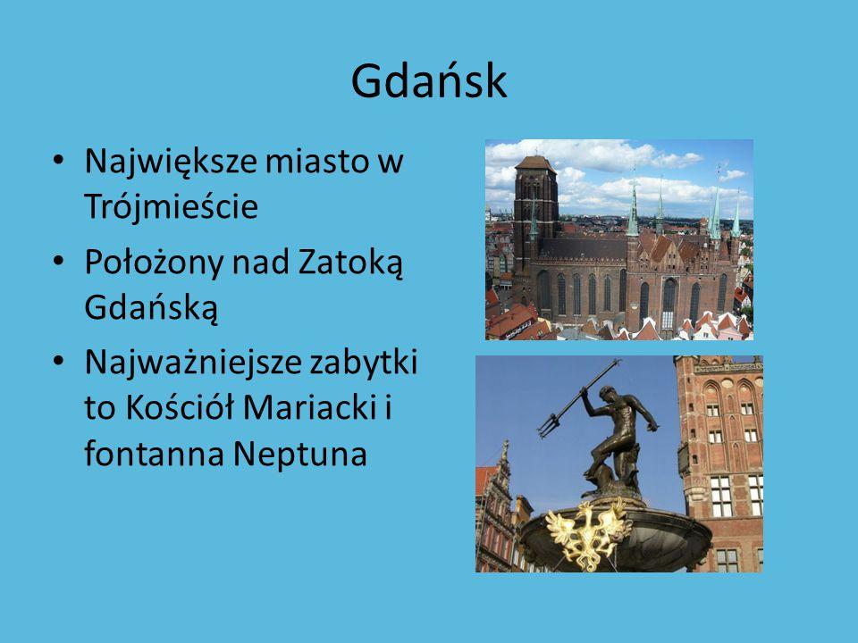 Gdańsk Największe miasto w Trójmieście Położony nad Zatoką Gdańską Najważniejsze zabytki to Kościół Mariacki i fontanna Neptuna