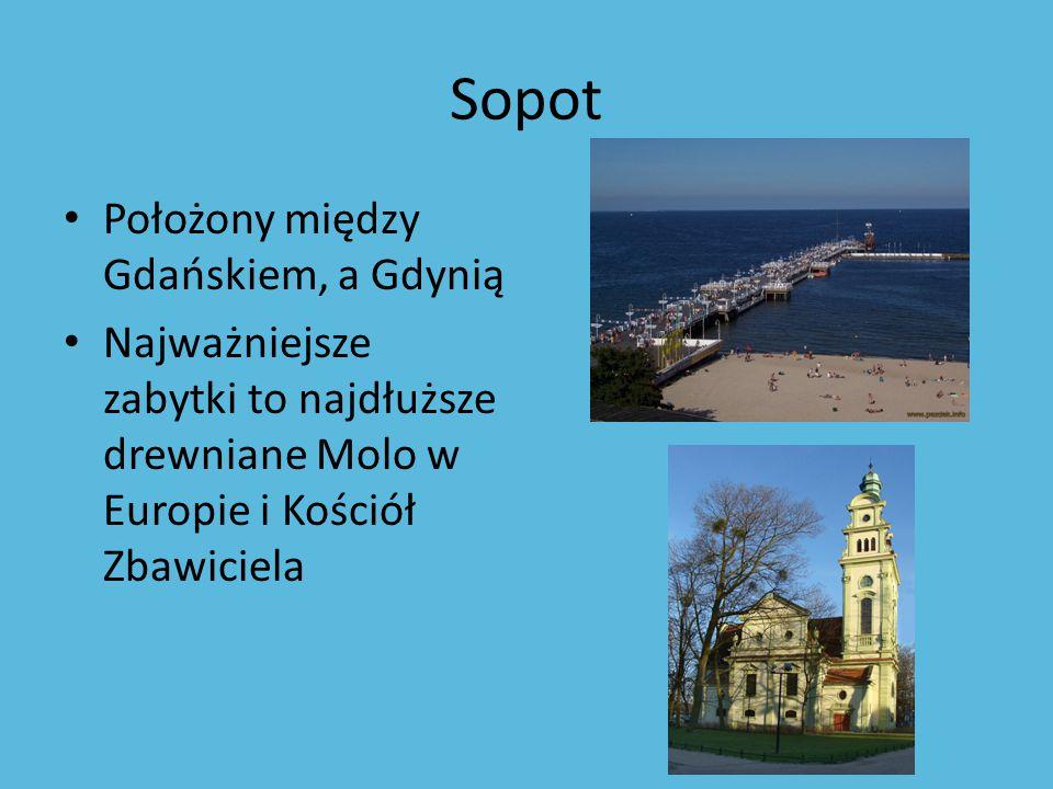 Sopot Położony między Gdańskiem, a Gdynią Najważniejsze zabytki to najdłuższe drewniane Molo w Europie i Kościół Zbawiciela