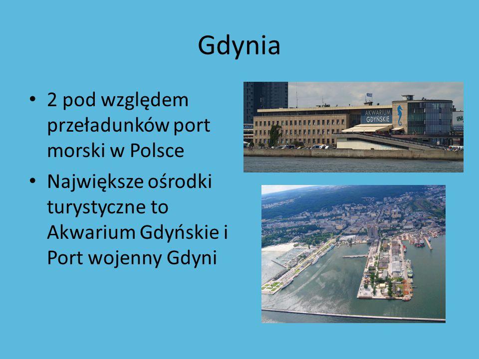 Gdynia 2 pod względem przeładunków port morski w Polsce Największe ośrodki turystyczne to Akwarium Gdyńskie i Port wojenny Gdyni