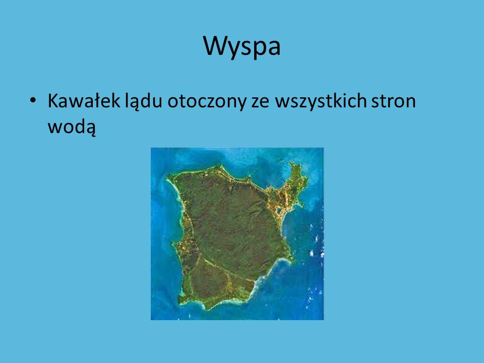 Wyspa Kawałek lądu otoczony ze wszystkich stron wodą