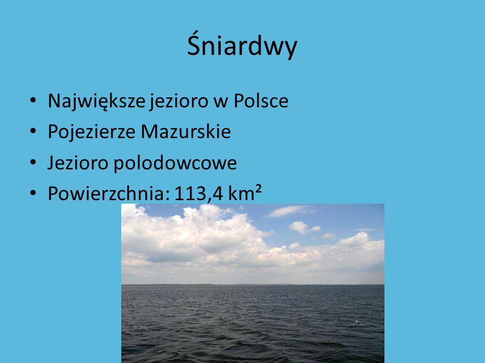 Śniardwy Największe jezioro w Polsce Pojezierze Mazurskie Jezioro polodowcowe Powierzchnia: 113,4 km²