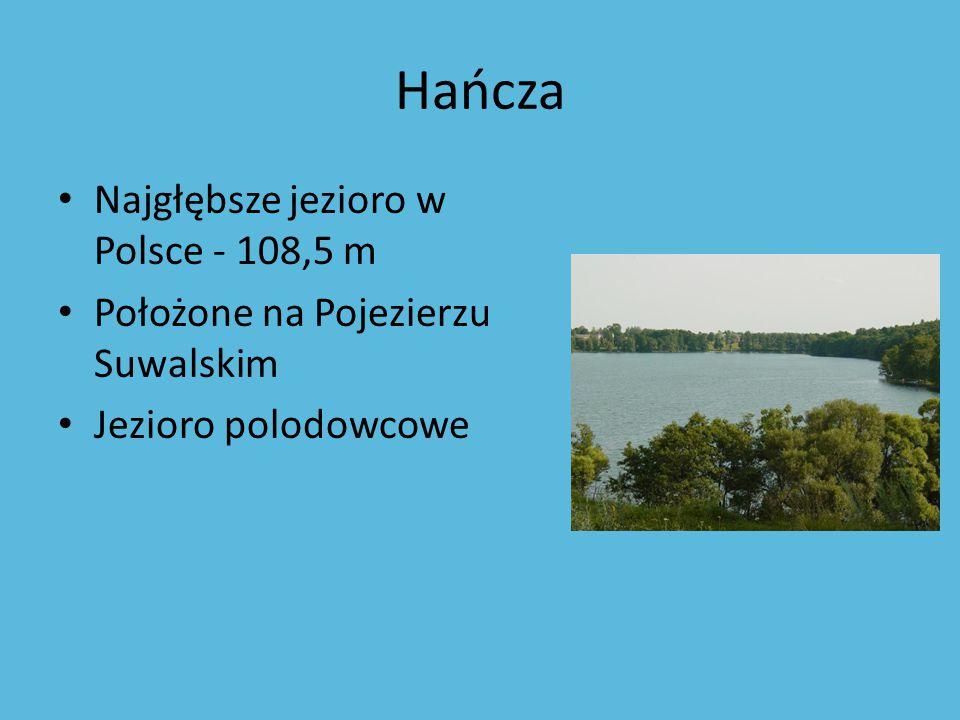 Hańcza Najgłębsze jezioro w Polsce - 108,5 m Położone na Pojezierzu Suwalskim Jezioro polodowcowe