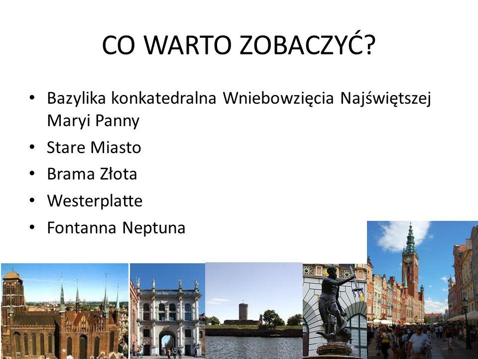 CO WARTO ZOBACZYĆ? Bazylika konkatedralna Wniebowzięcia Najświętszej Maryi Panny Stare Miasto Brama Złota Westerplatte Fontanna Neptuna