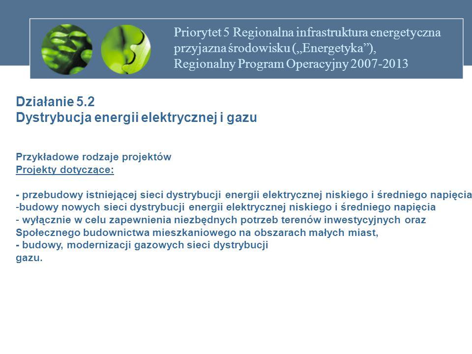 """Priorytet 5 Regionalna infrastruktura energetyczna przyjazna środowisku (""""Energetyka""""), Regionalny Program Operacyjny 2007-2013 Działanie 5.2 Dystrybu"""