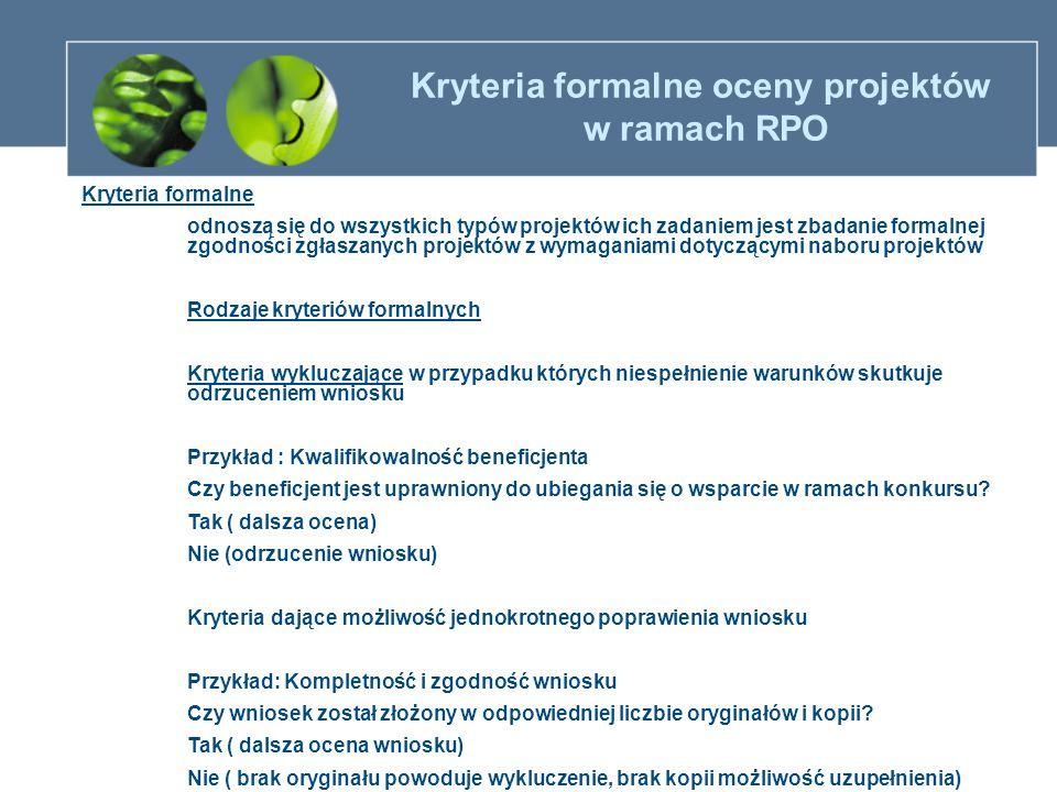Kryteria formalne oceny projektów w ramach RPO Kryteria formalne odnoszą się do wszystkich typów projektów ich zadaniem jest zbadanie formalnej zgodno