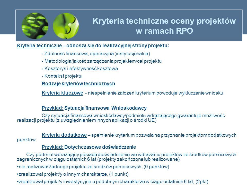 Kryteria techniczne oceny projektów w ramach RPO Kryteria techniczne – odnoszą się do realizacyjnej strony projektu: - Zdolność finansowa, operacyjna