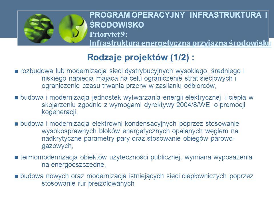 PROGRAM OPERACYJNY INFRASTRUKTURA I ŚRODOWISKO Priorytet 9: Infrastruktura energetyczna przyjazna środowisku Rodzaje projektów (1/2) : rozbudowa lub m