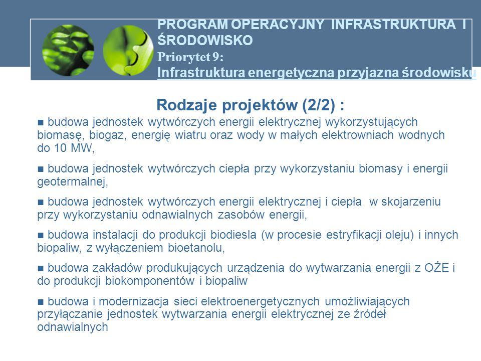 PROGRAM OPERACYJNY INFRASTRUKTURA I ŚRODOWISKO Priorytet 9: Infrastruktura energetyczna przyjazna środowisku Rodzaje projektów (2/2) : budowa jednoste