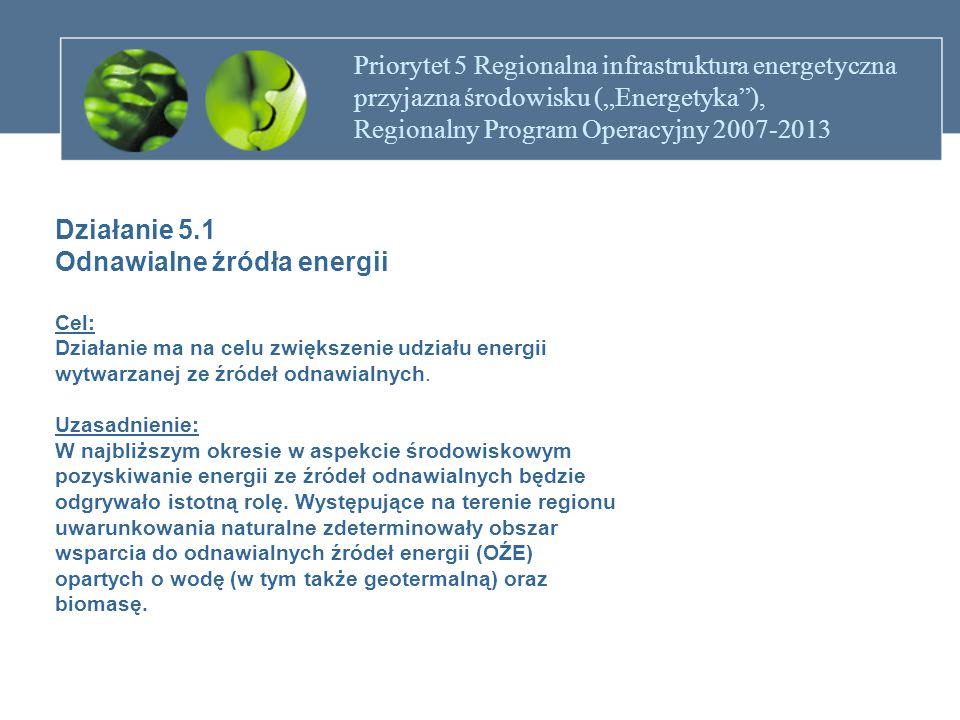 """Priorytet 5 Regionalna infrastruktura energetyczna przyjazna środowisku (""""Energetyka ), Regionalny Program Operacyjny 2007-2013 Działanie 5.1 Odnawialne źródła energii Uzasadnienie c.d."""