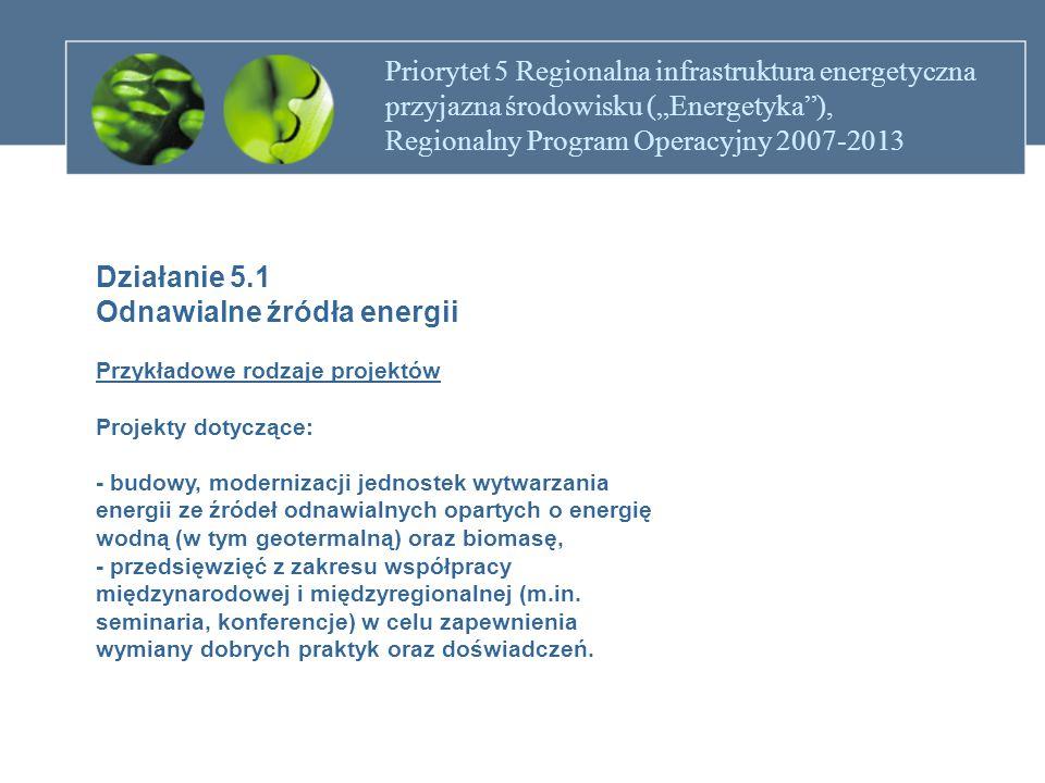 """Priorytet 5 Regionalna infrastruktura energetyczna przyjazna środowisku (""""Energetyka ), Regionalny Program Operacyjny 2007-2013 Działanie 5.2 Dystrybucja energii elektrycznej i gazu Cel: Działanie ma na celu poprawę dystrybucji energii elektrycznej oraz upowszechnienie wykorzystywania gazu jako źródła energii."""