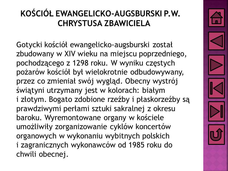 KOŚCIÓŁ EWANGELICKO-AUGSBURSKI P.W. CHRYSTUSA ZBAWICIELA Gotycki kościół ewangelicko-augsburski został zbudowany w XIV wieku na miejscu poprzedniego,