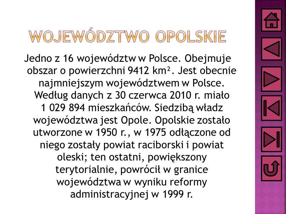 Jedno z 16 województw w Polsce. Obejmuje obszar o powierzchni 9412 km². Jest obecnie najmniejszym województwem w Polsce. Według danych z 30 czerwca 20
