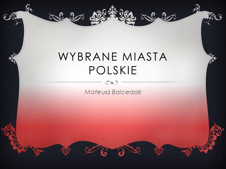 WYBRANE MIASTA POLSKIE Mateusz Balcerzak