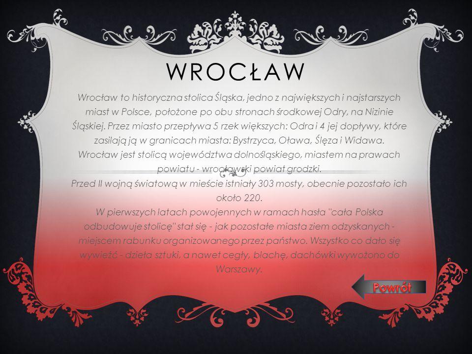 WROCŁAW Wrocław to historyczna stolica Śląska, jedno z największych i najstarszych miast w Polsce, położone po obu stronach środkowej Odry, na Nizinie