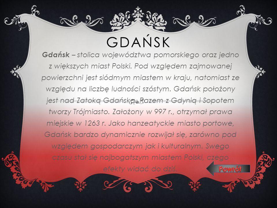 GDAŃSK Gdańsk – stolica województwa pomorskiego oraz jedno z większych miast Polski. Pod względem zajmowanej powierzchni jest siódmym miastem w kraju,