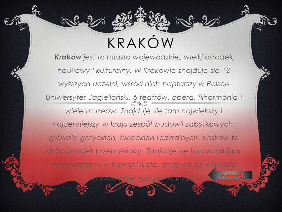 KRAKÓW Kraków jest to miasto wojewódzkie, wielki ośrodek naukowy i kulturalny. W Krakowie znajduje się 12 wyższych uczelni, wśród nich najstarszy w Po