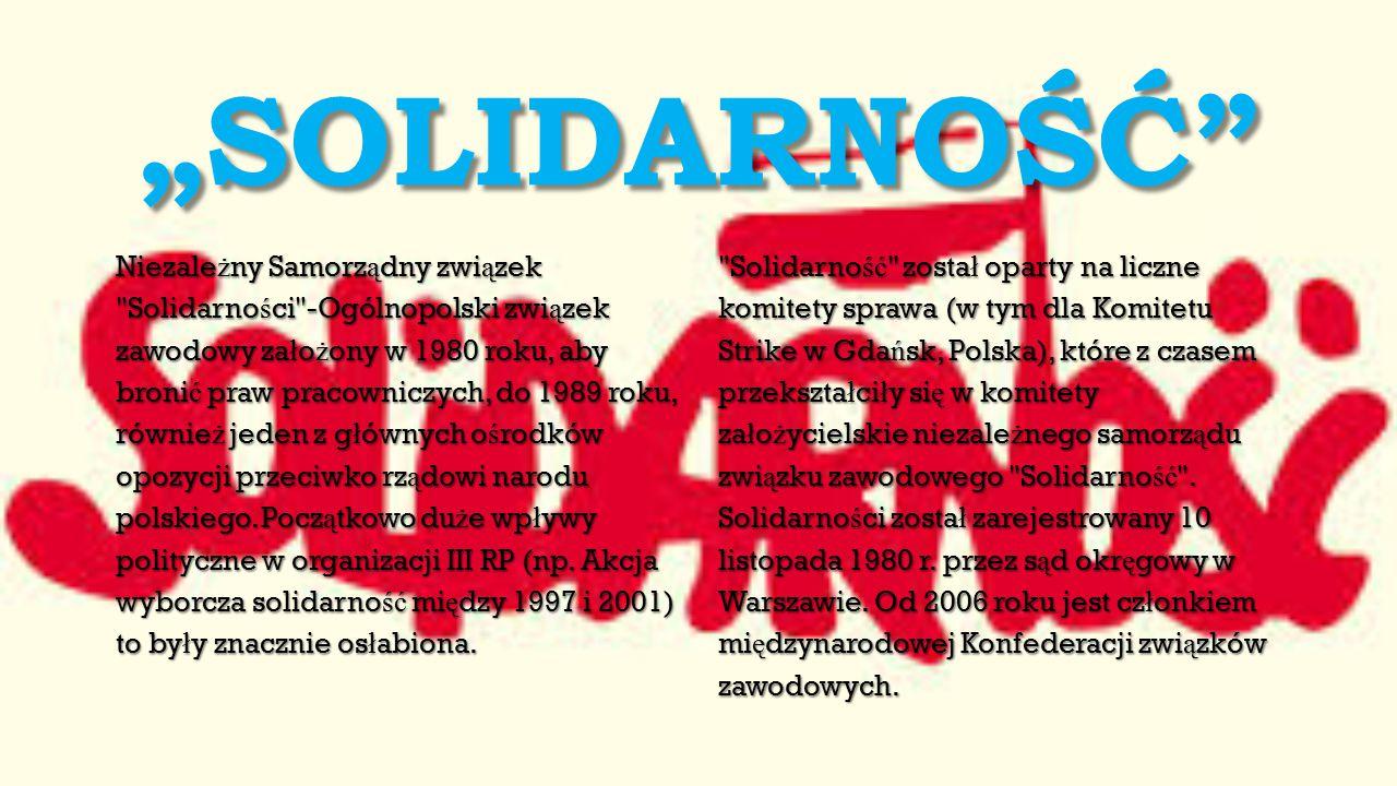 """""""SOLIDARNOŚĆ Niezale ż ny Samorz ą dny zwi ą zek Solidarno ś ci -Ogólnopolski zwi ą zek zawodowy za ł o ż ony w 1980 roku, aby broni ć praw pracowniczych, do 1989 roku, równie ż jeden z g ł ównych o ś rodków opozycji przeciwko rz ą dowi narodu polskiego."""