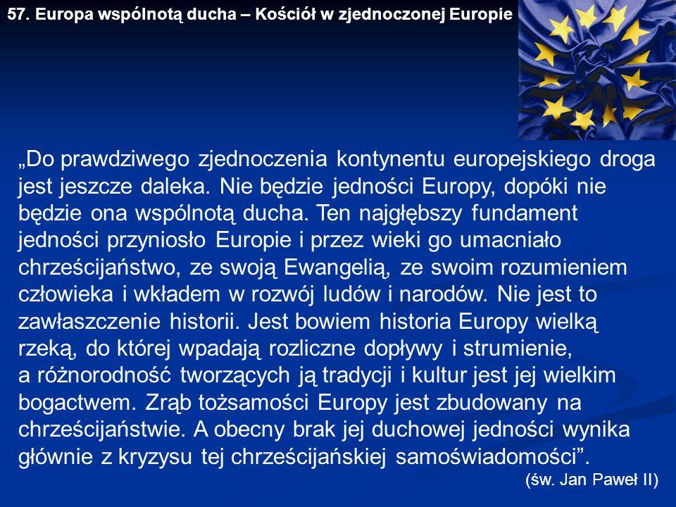 """57. Europa wspólnotą ducha – Kościół w zjednoczonej Europie """"Do prawdziwego zjednoczenia kontynentu europejskiego droga jest jeszcze daleka. Nie będzi"""