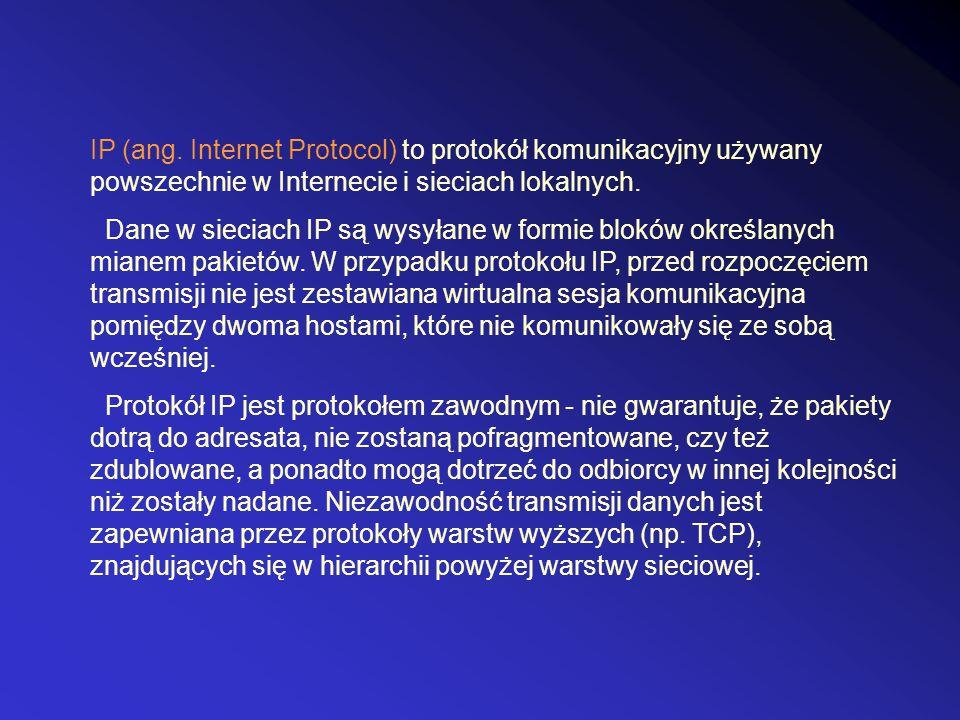 IP (ang. Internet Protocol) to protokół komunikacyjny używany powszechnie w Internecie i sieciach lokalnych. Dane w sieciach IP są wysyłane w formie b