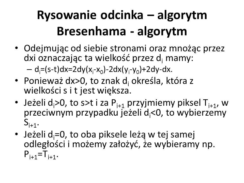 Rysowanie odcinka – algorytm Bresenhama - algorytm Odejmując od siebie stronami oraz mnożąc przez dxi oznaczając ta wielkość przez d i mamy: – d i =(s