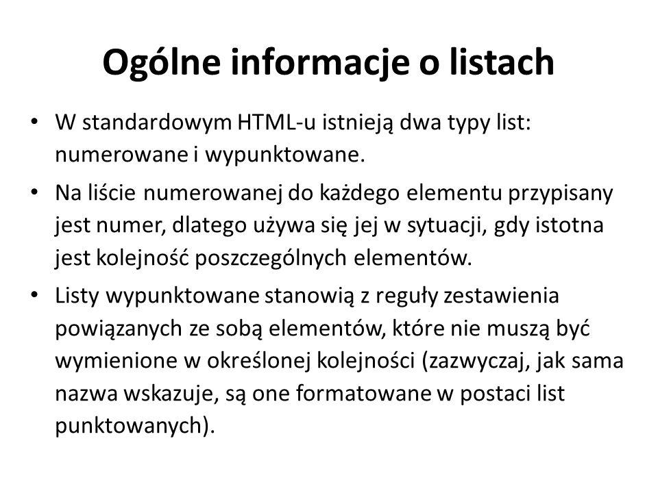 Ogólne informacje o listach W standardowym HTML-u istnieją dwa typy list: numerowane i wypunktowane.