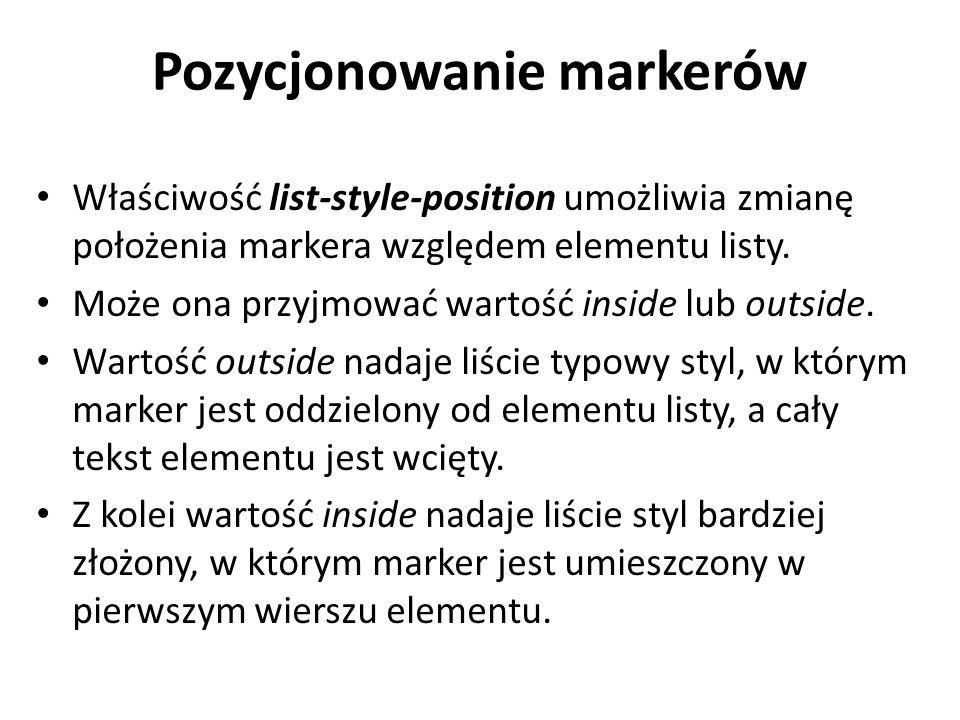 Pozycjonowanie markerów Właściwość list-style-position umożliwia zmianę położenia markera względem elementu listy.