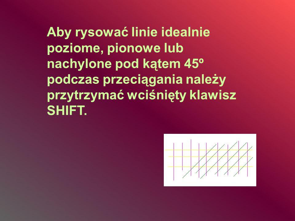 Aby rysować linie idealnie poziome, pionowe lub nachylone pod kątem 45º podczas przeciągania należy przytrzymać wciśnięty klawisz SHIFT.