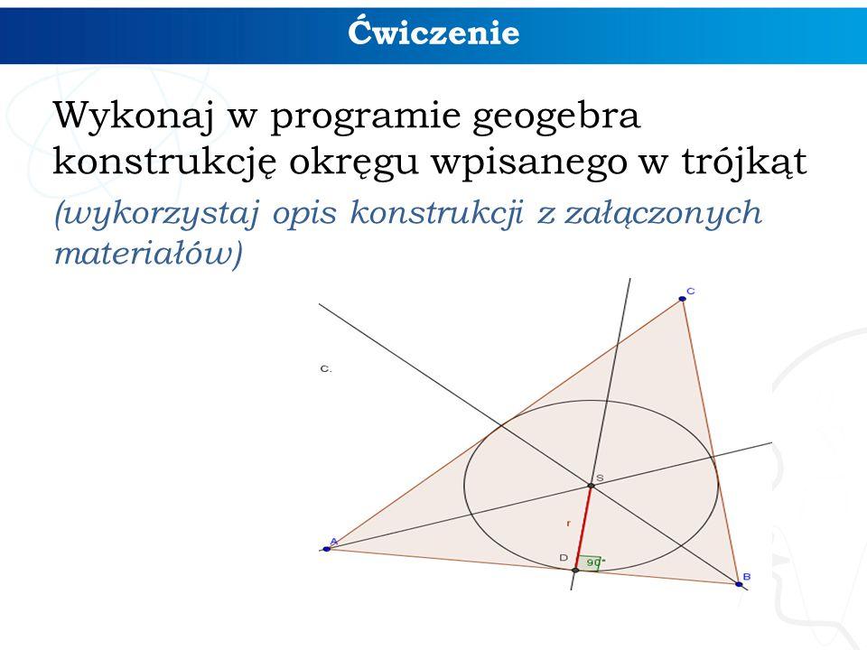 Ćwiczenie Wykonaj w programie geogebra konstrukcję okręgu wpisanego w trójkąt (wykorzystaj opis konstrukcji z załączonych materiałów)