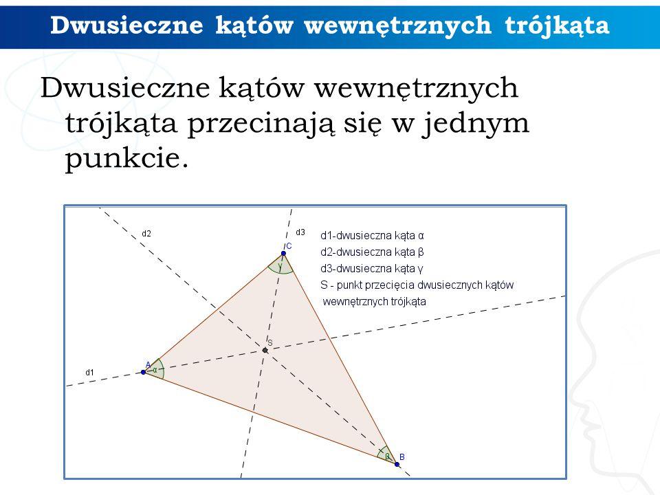 Dwusieczne kątów wewnętrznych trójkąta Dwusieczne kątów wewnętrznych trójkąta przecinają się w jednym punkcie.