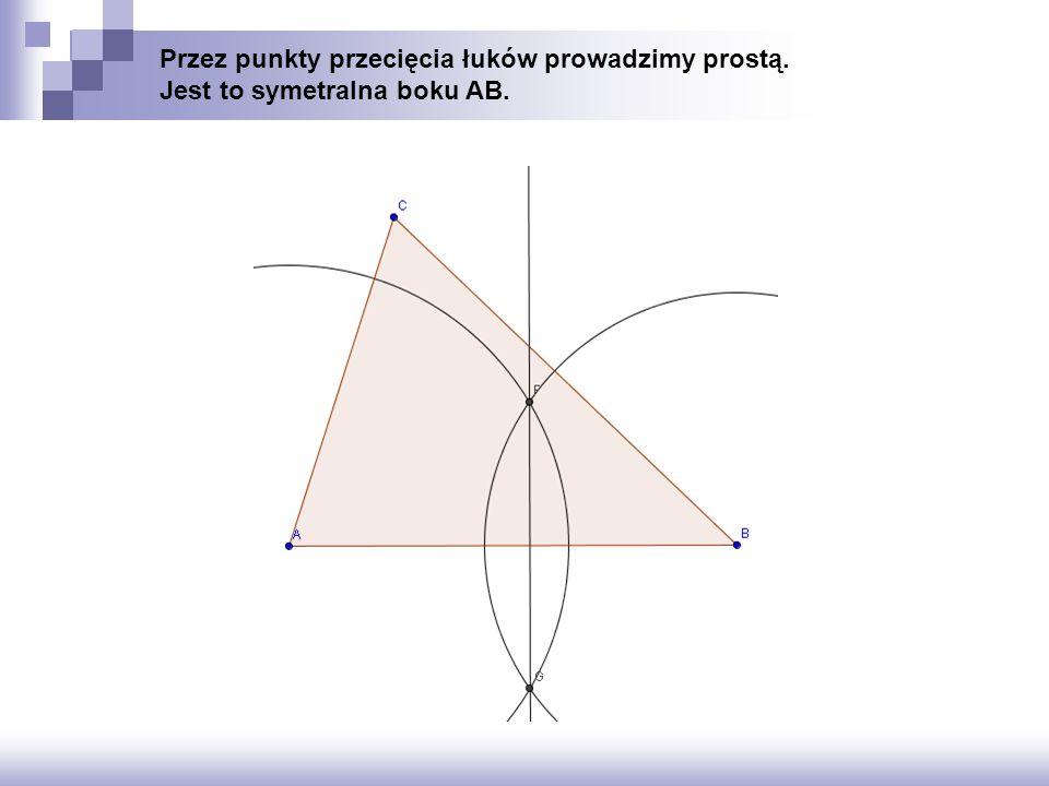 Przez punkty przecięcia łuków prowadzimy prostą. Jest to symetralna boku AB.