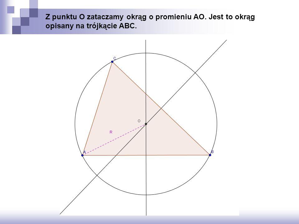 Z punktu O zataczamy okrąg o promieniu AO. Jest to okrąg opisany na trójkącie ABC.