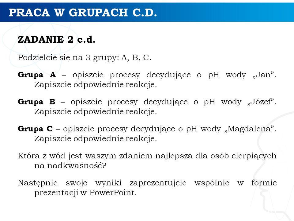 PRACA W GRUPACH C.D.ZADANIE 2 c.d. Podzielcie się na 3 grupy: A, B, C.