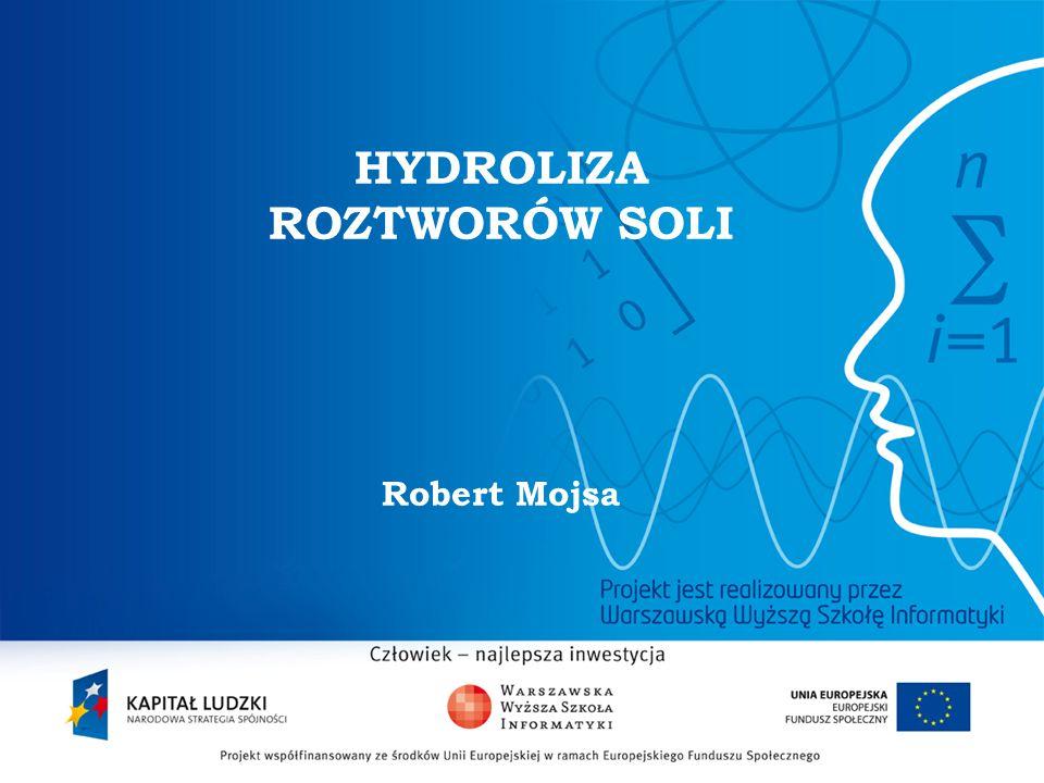 2 HYDROLIZA ROZTWORÓW SOLI Robert Mojsa