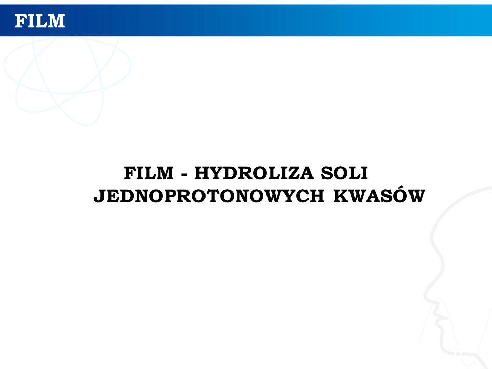 FILM FILM - HYDROLIZA SOLI JEDNOPROTONOWYCH KWASÓW 6