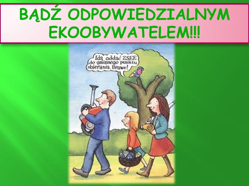 BĄDŹ ODPOWIEDZIALNYM EKOOBYWATELEM!!!